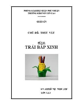 Giáo án mầm non lớp chồi - Chủ đề: Thực vật - Đề tài: Trái bắp xinh