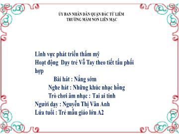 Bài giảng mầm non lớp Lá - Hoạt động: Dạy trẻ Vỗ Tay theo tiết tấu phối hợp - Bài hát: Nắng sớm - Nghe hát: Những khúc nhạc hồng - Trò chơi âm nhạc: Tai ai tinh