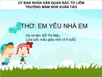 Bài giảng mầm non lớp Chồi - Thơ: Em yêu nhà em - Trường mầm non Xuân Tảo